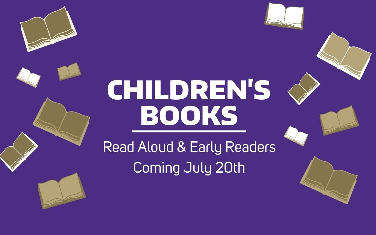 """Text reads, """"Children's Books Read aloud & early readers coming July 20th"""""""