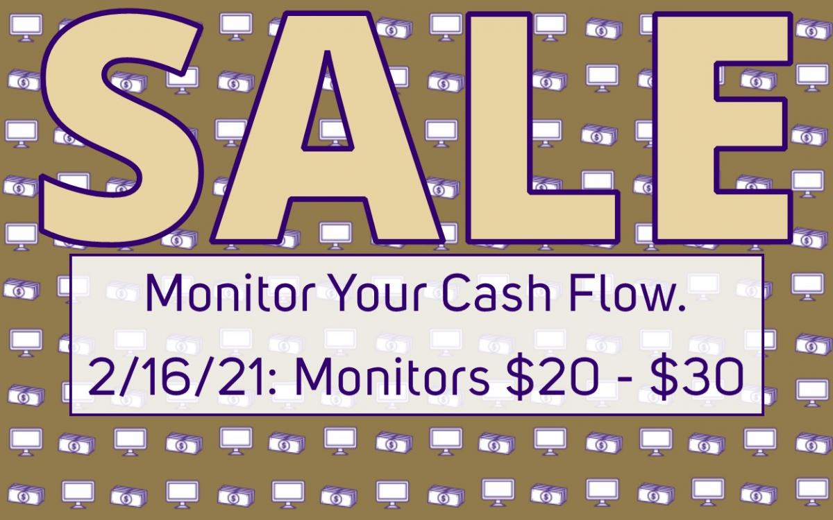 "Picture reads, ""Sale. Monitor Your Cash Flow 2/16/21: Monitors $20 - $30"" Photo background is small monitor clip art with clip art stack of cash."